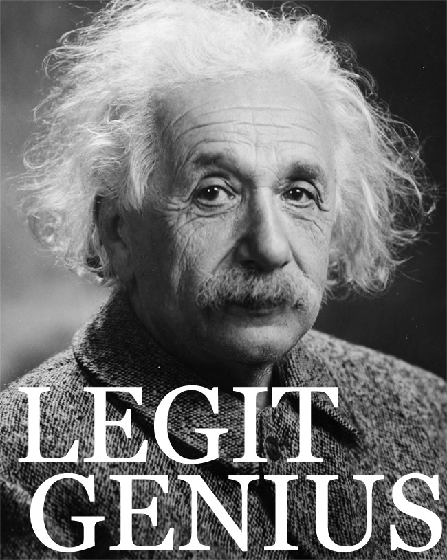 Albert Einstein. Legit Genius.
